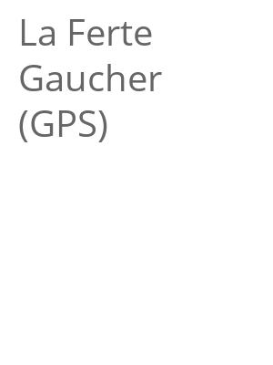 """Afficher """"La Ferte Gaucher (GPS)"""""""
