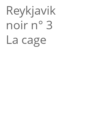 """Afficher """"Reykjavik noir n° 3 La cage"""""""